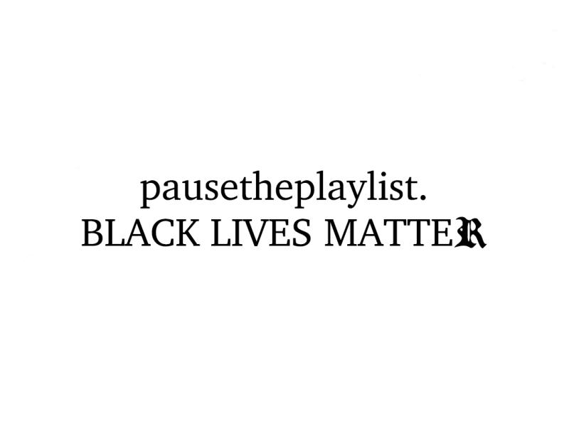 pausetheplaylist. BLACK LIVES MATTER